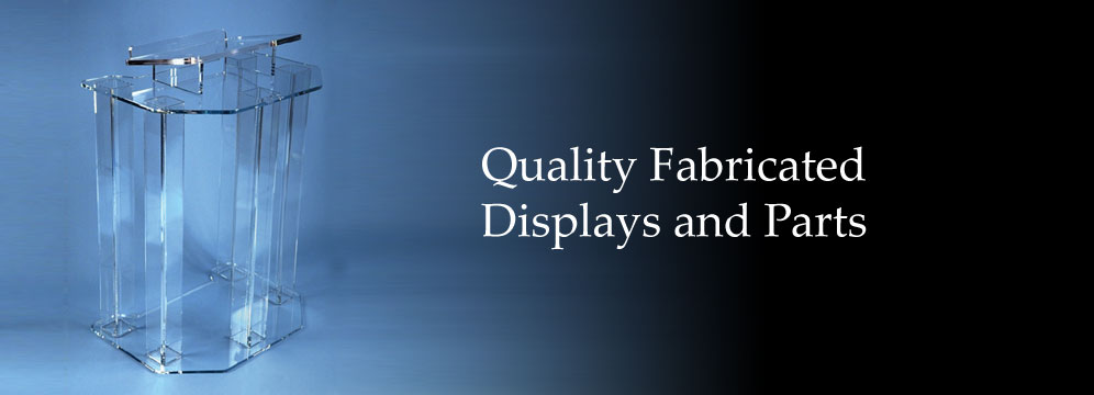 Our firm was established to provide Quality Fabricated Displays and Parts, as well as expert service to businesses and individuals.